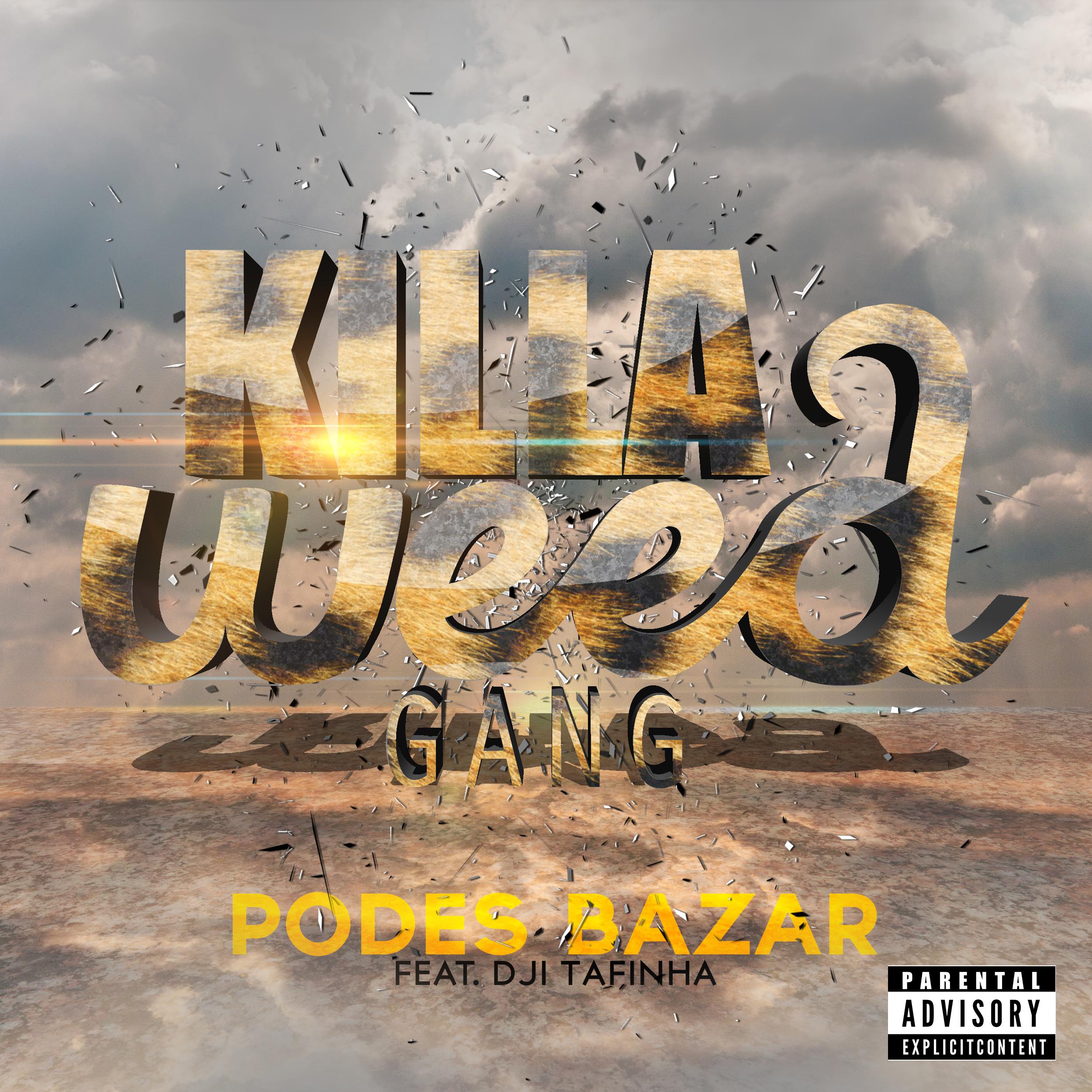 Killa Weed Gang – Podes Bazar (feat  Dji Tafinha) [Download